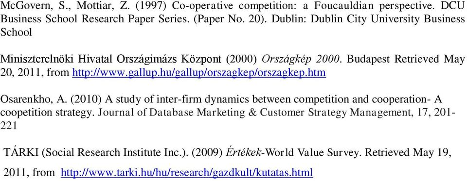 hu/gallup/orszagkep/orszagkep.htm Osarenkho, A. (2010) A study of inter-firm dynamics between competition and cooperation- A coopetition strategy.