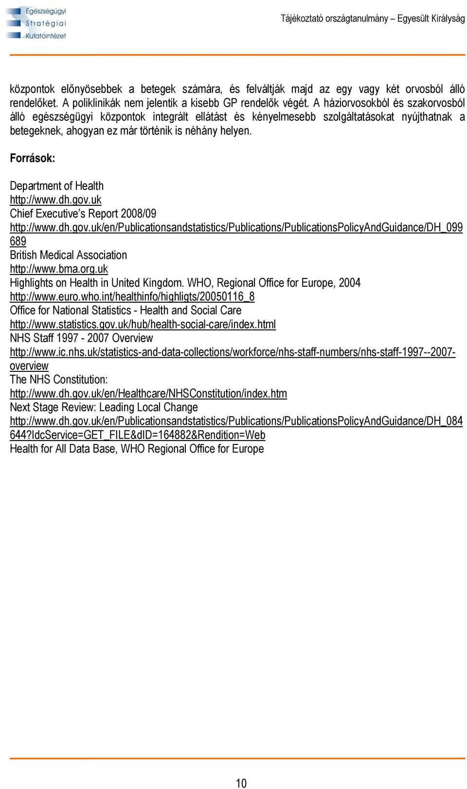 Források: Department of Health http://www.dh.gov.uk Chief Executive s Report 2008/09 http://www.dh.gov.uk/en/publicationsandstatistics/publications/publicationspolicyandguidance/dh_099 689 British Medical Association http://www.