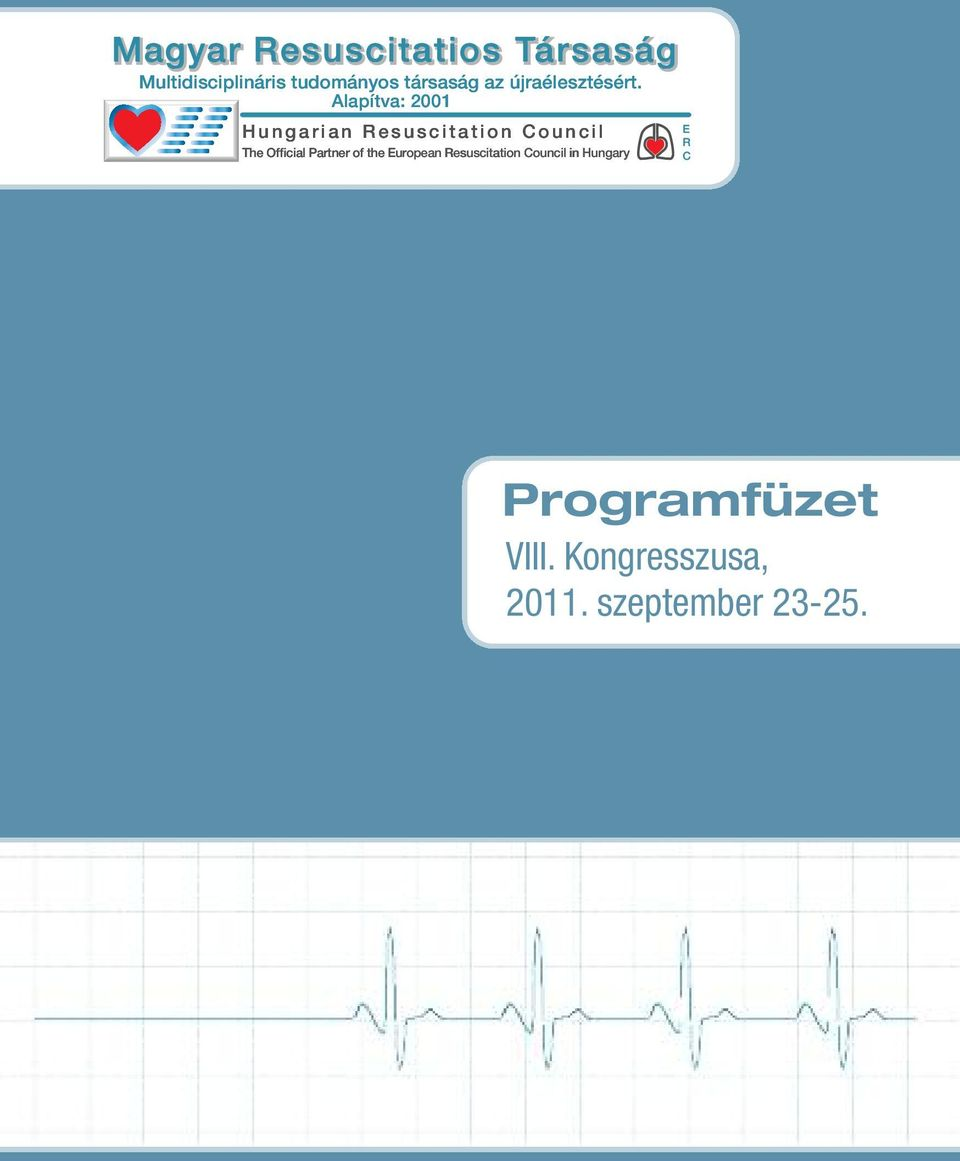 Alapítva: 2001 Hungarian Resuscitation Council The Official Partner of