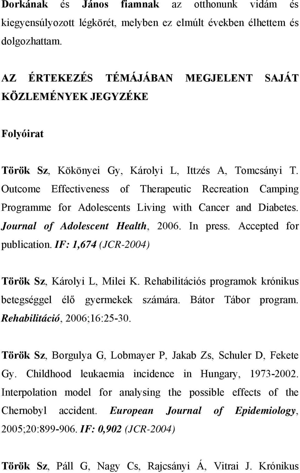 Outcome Effectiveness of Therapeutic Recreation Camping Programme for Adolescents Living with Cancer and Diabetes. Journal of Adolescent Health, 2006. In press. Accepted for publication.