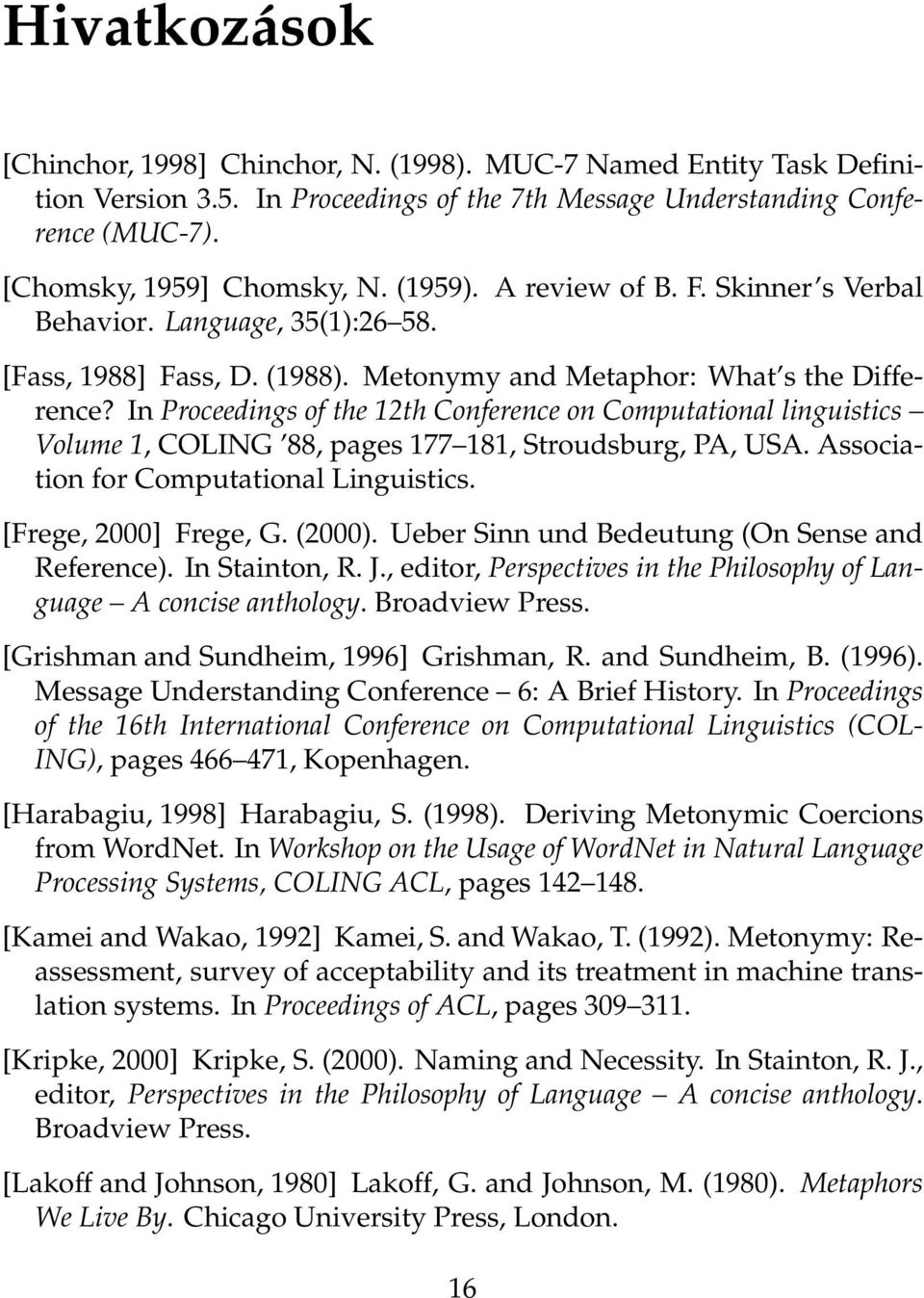 In Proceedings of the 12th Conference on Computational linguistics Volume 1, COLING 88, pages 177 181, Stroudsburg, PA, USA. Association for Computational Linguistics. [Frege, 2000] Frege, G. (2000).