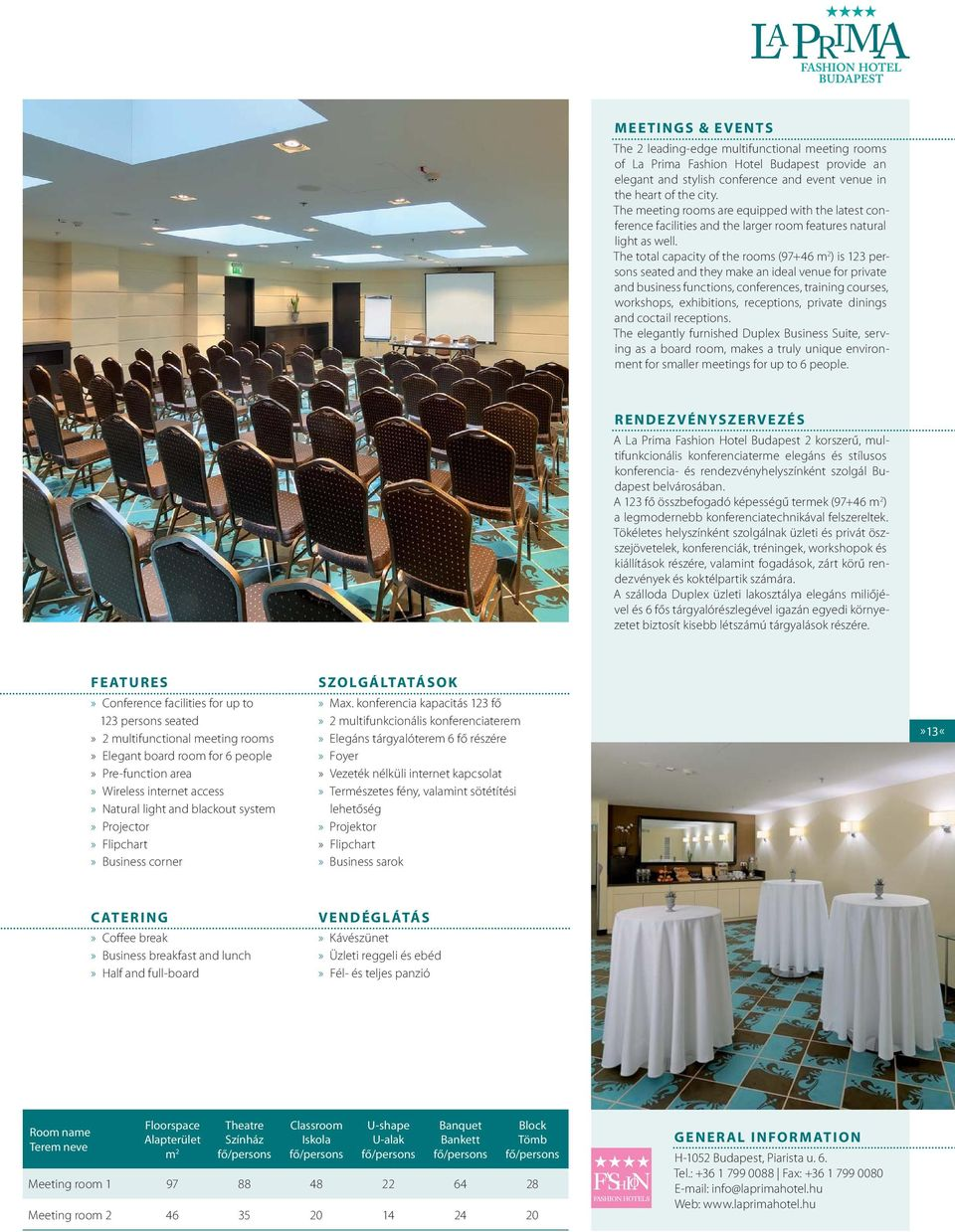 The total capacity of the rooms (97+46 m 2 ) is 123 persons seated and they make an ideal venue for private and business functions, conferences, training courses, workshops, exhibitions, receptions,