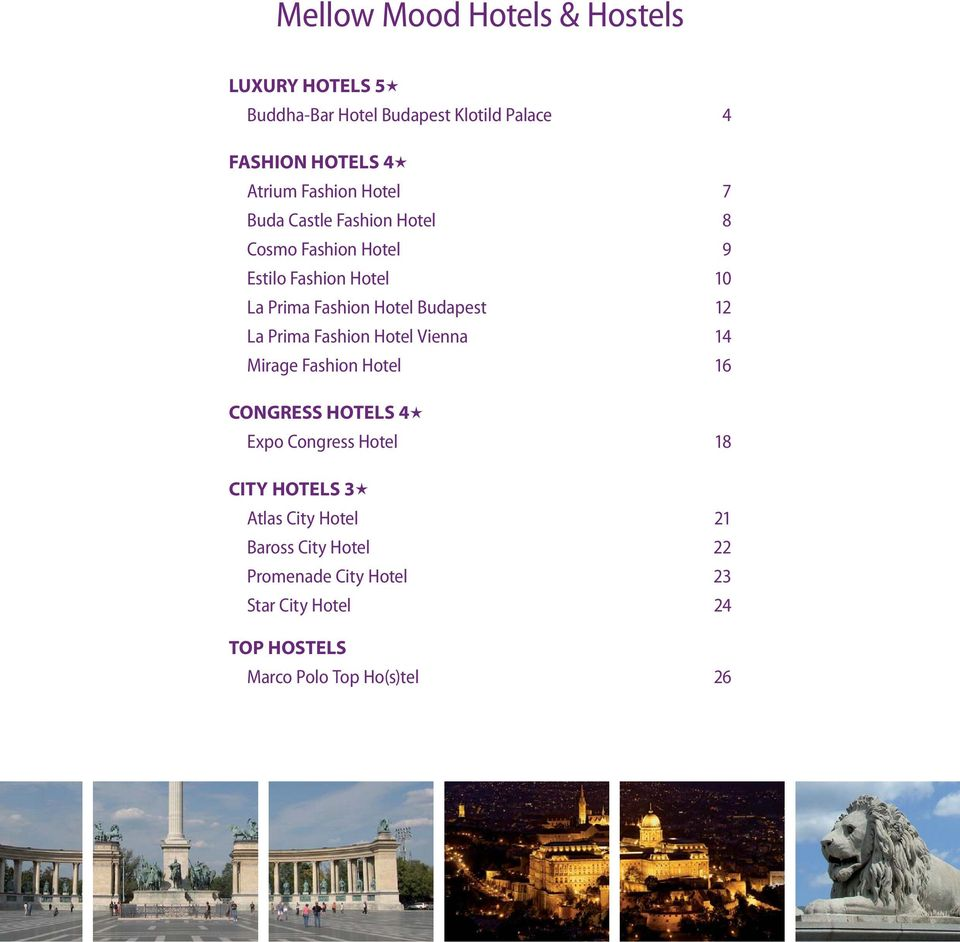 Budapest 12 La Prima Fashion Hotel Vienna 14 Mirage Fashion Hotel 16 CONGRESS HOTELS 4 Expo Congress Hotel 18 CITY