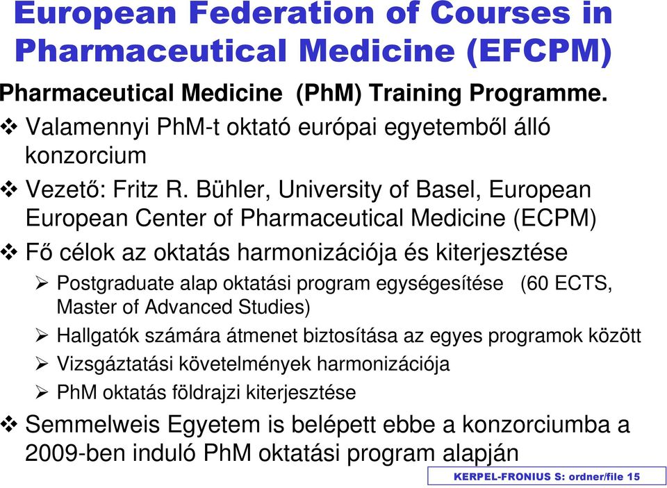 Bühler, University of Basel, European European Center of Pharmaceutical Medicine (ECPM) Fő célok az oktatás harmonizációja és kiterjesztése Postgraduate alap oktatási