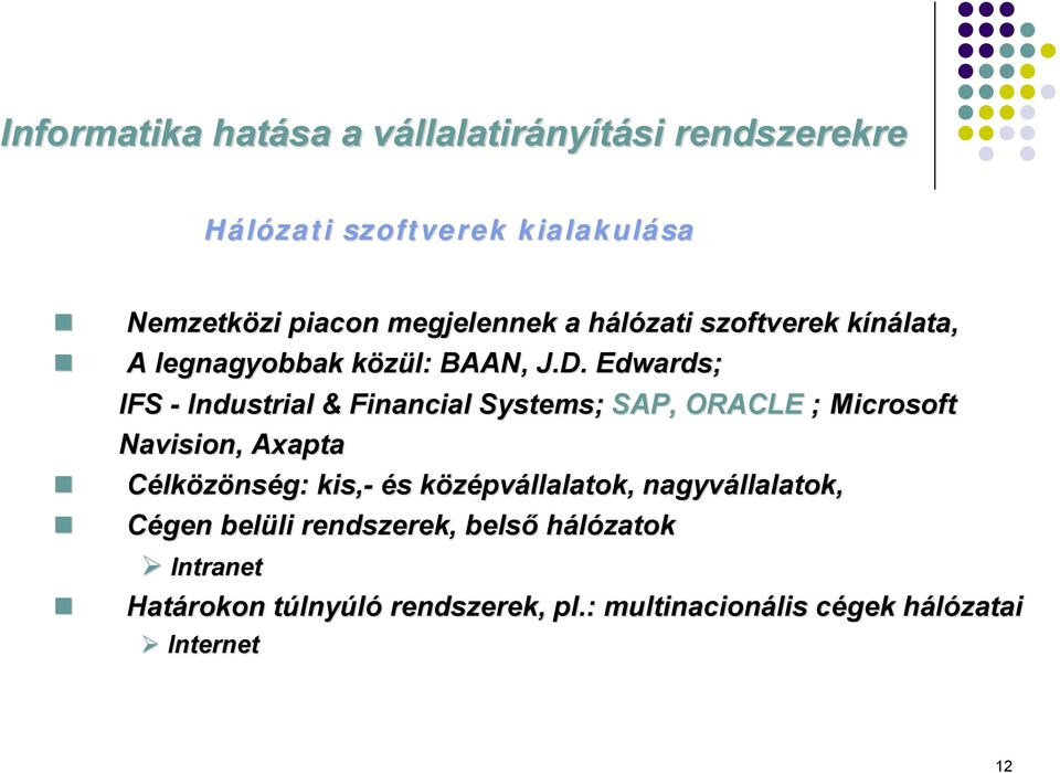 Edwards; IFS - Industrial & Financial Systems; SAP, ORACLE ; Microsoft Navision, Axapta Célközönség: kis,- és s középvk