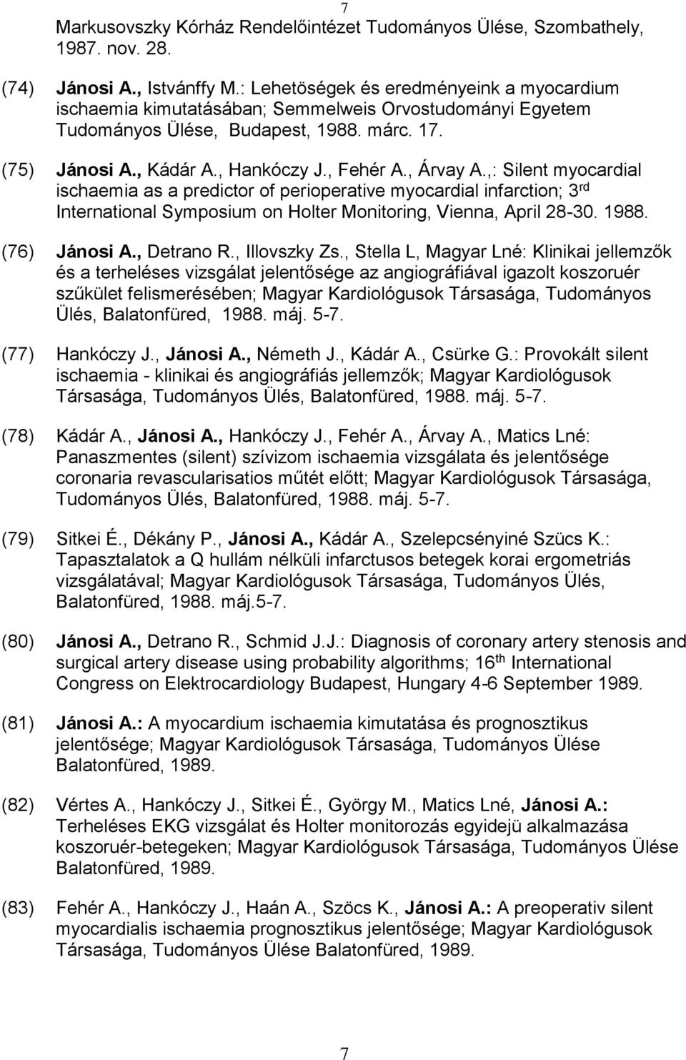, Árvay A.,: Silent myocardial ischaemia as a predictor of perioperative myocardial infarction; 3 rd International Symposium on Holter Monitoring, Vienna, April 28-30. 1988. (76) Jánosi A., Detrano R.