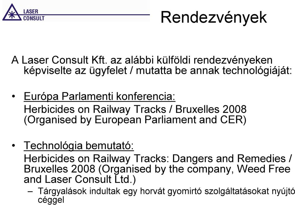 konferencia: Herbicides on Railway Tracks / Bruxelles 2008 (Organised by European Parliament and CER) Technológia