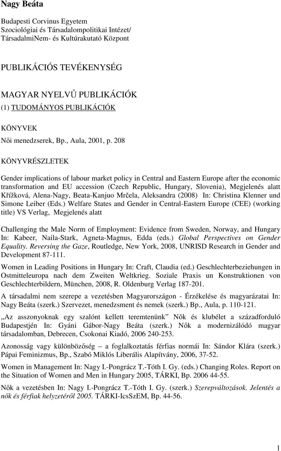 208 KÖNYVRÉSZLETEK Gender implications of labour market policy in Central and Eastern Europe after the economic transformation and EU accession (Czech Republic, Hungary, Slovenia), Megjelenés alatt