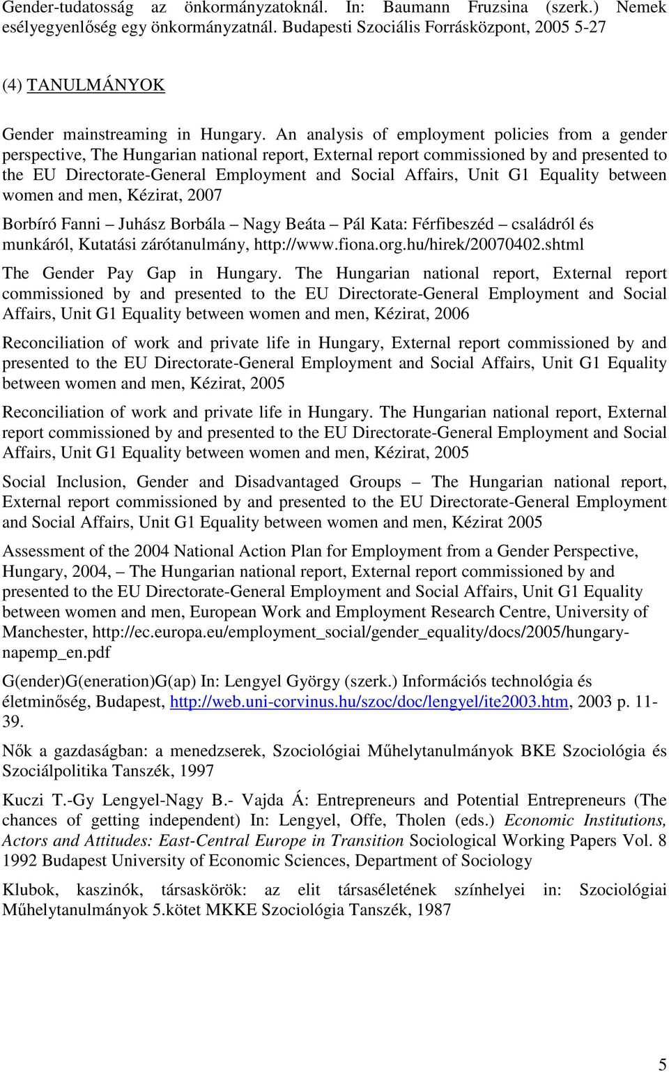 An analysis of employment policies from a gender perspective, The Hungarian national report, External report commissioned by and presented to the EU Directorate-General Employment and Social Affairs,