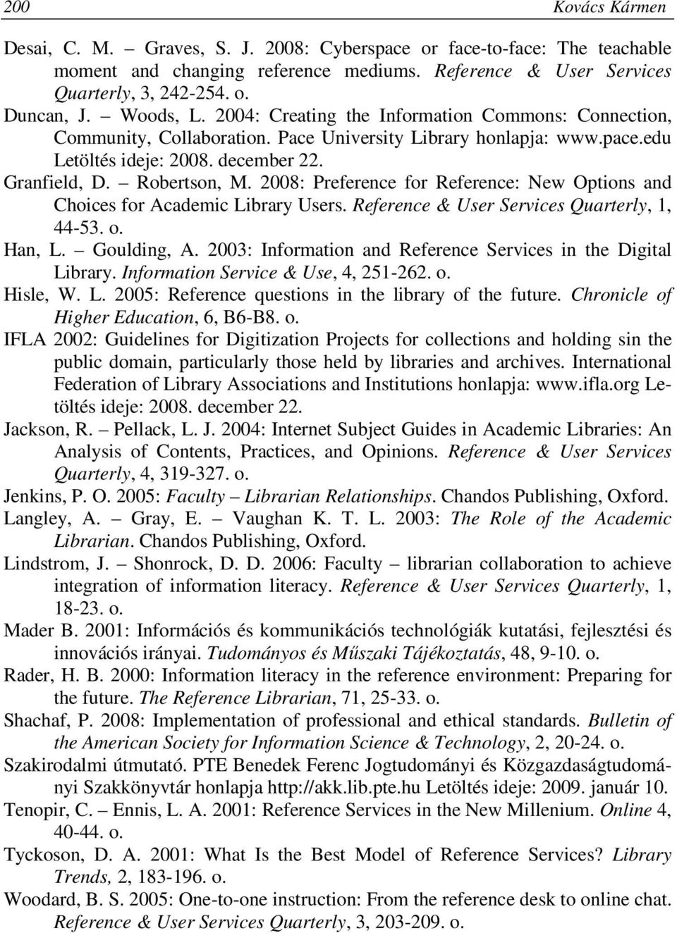 2008: Preference for Reference: New Options and Choices for Academic Library Users. Reference & User Services Quarterly, 1, 44-53. o. Han, L. Goulding, A.