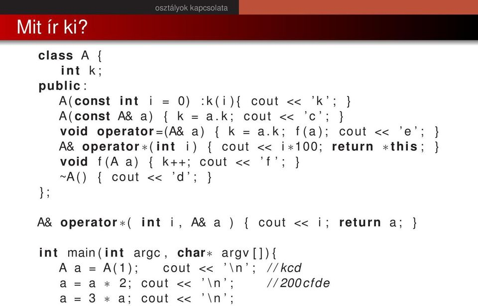 k ; f ( a ) ; cout << e ; A& operator ( i n t i ) { cout << i 100; return this ; void f (A a ) { k ++; cout << f ; ~A (