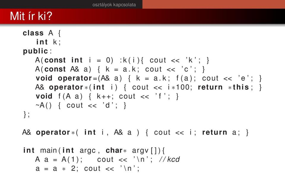k ; f ( a ) ; cout << e ; A& operator ( i n t i ) { cout << i 100; return this ; void f (A a ) { k ++; cout <<
