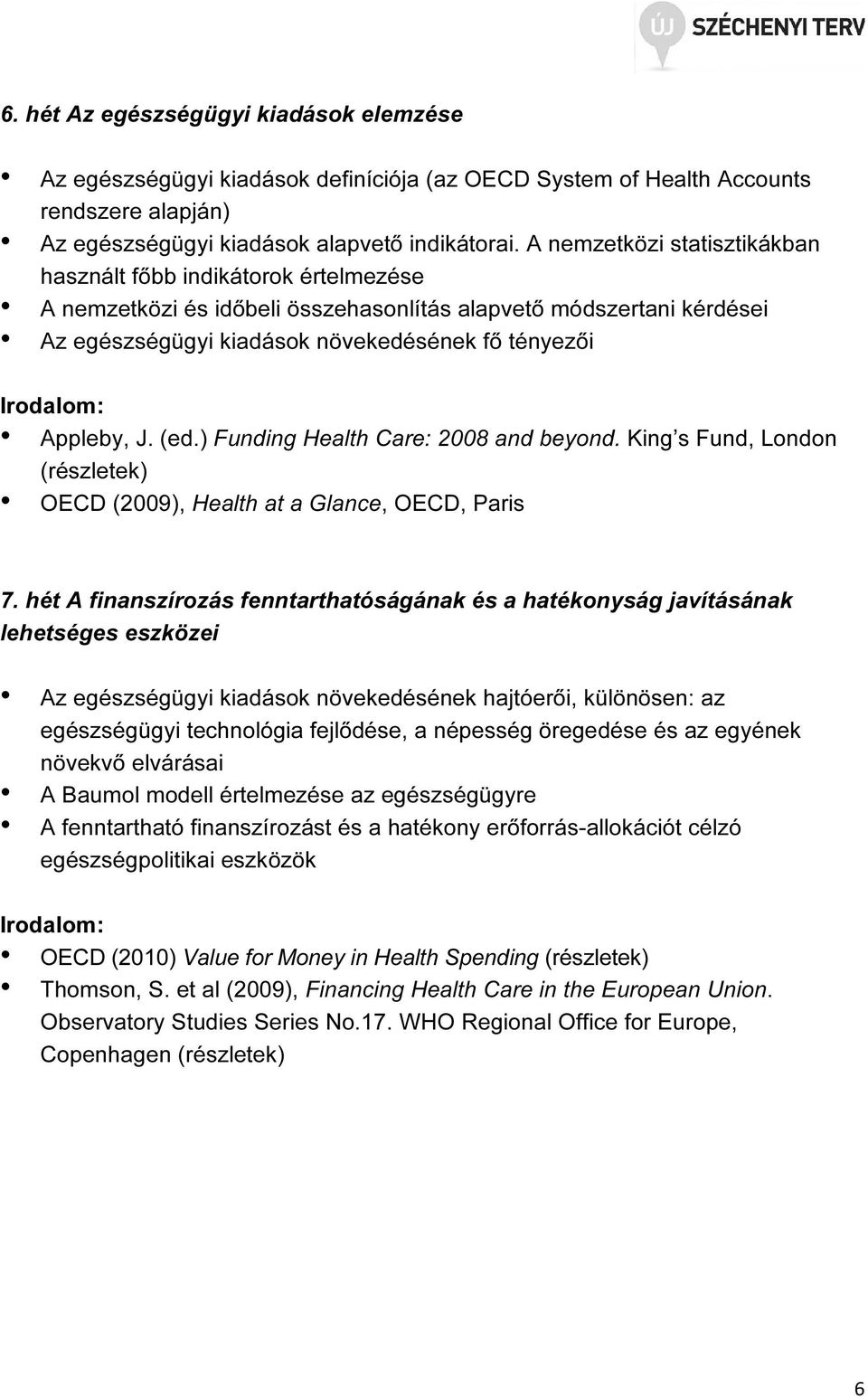 (ed.) Funding Health Care: 2008 and beyond. King s Fund, London (részletek) OECD (2009), Health at a Glance, OECD, Paris 7.