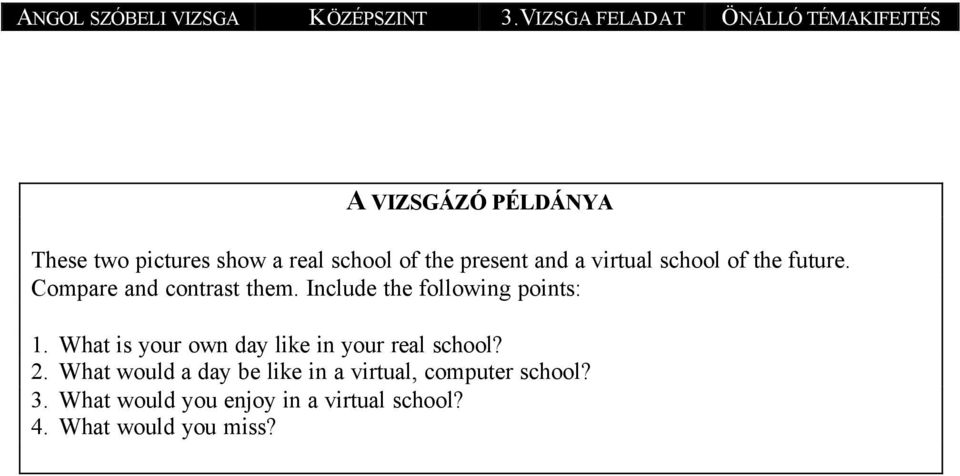 present and a virtual school of the future. Compare and contrast them. Include the following points: 1.
