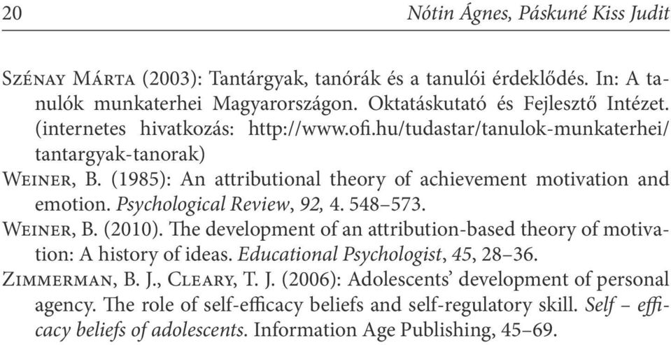 Psychological Review, 92, 4. 548 573. Weiner, B. (2010). The development of an attribution-based theory of motivation: A history of ideas. Educational Psychologist, 45, 28 36.