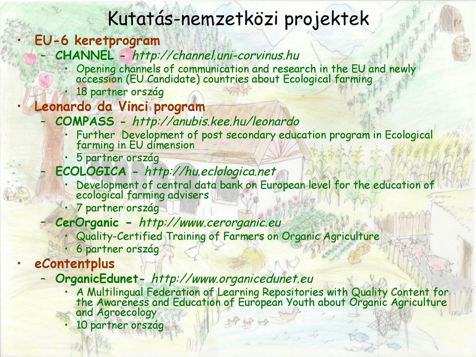 kee.hu/leonardo Further Development of post secondary education program in Ecological farming in EU dimension 5 partner ország ECOLOGICA - http://hu.eclologica.