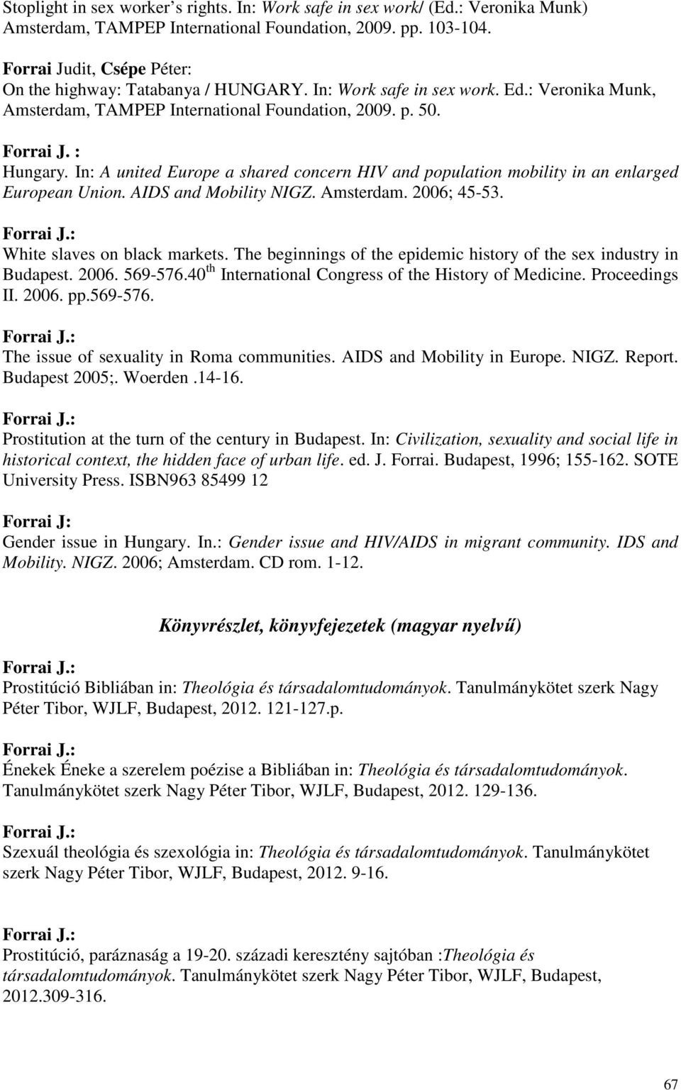 In: A united Europe a shared concern HIV and population mobility in an enlarged European Union. AIDS and Mobility NIGZ. Amsterdam. 2006; 45-53. White slaves on black markets.