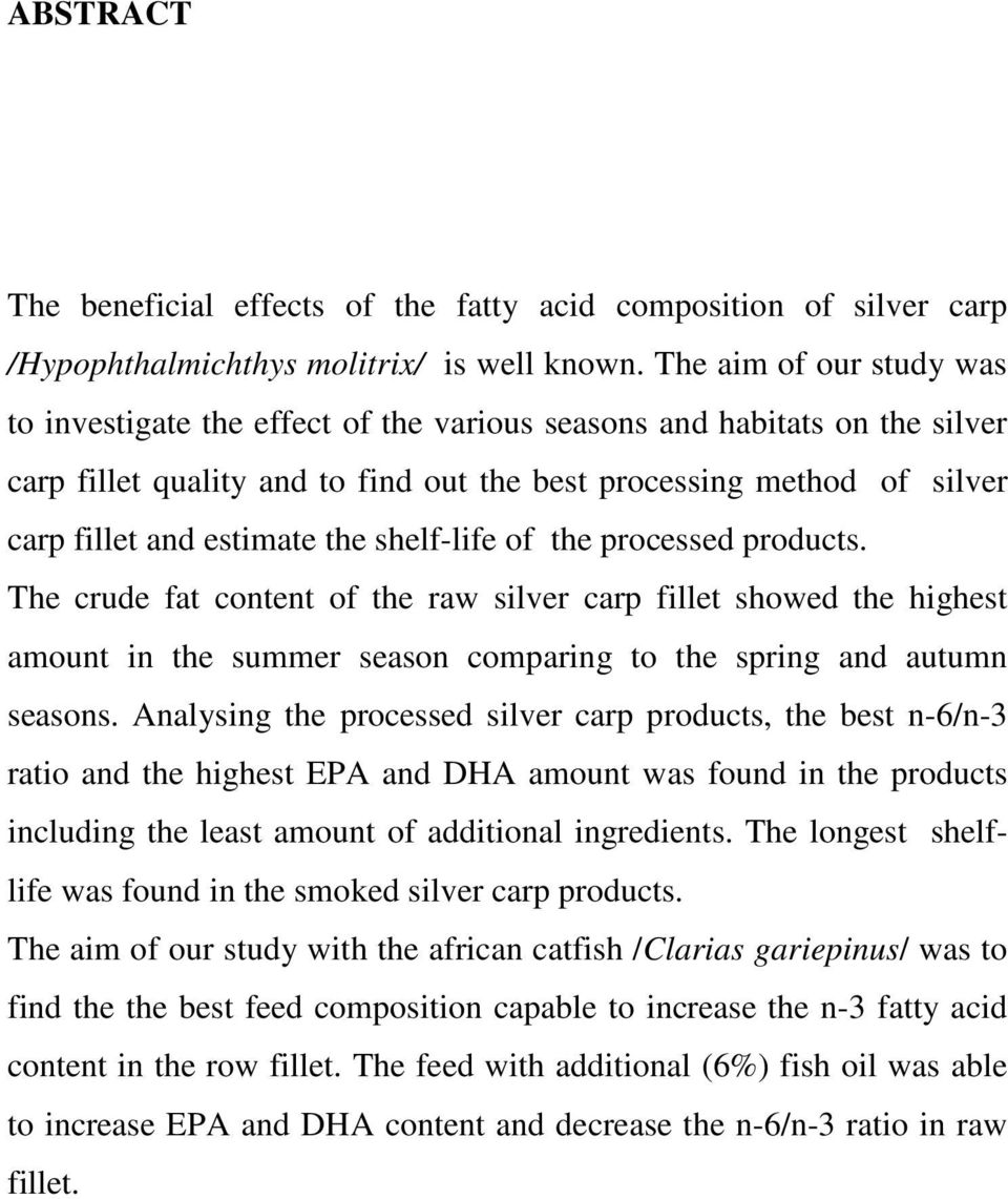 the shelf-life of the processed products. The crude fat content of the raw silver carp fillet showed the highest amount in the summer season comparing to the spring and autumn seasons.