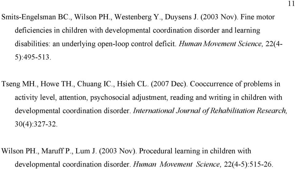 Human Movement Science, 22(4-5):495-513. 11 Tseng MH., Howe TH., Chuang IC., Hsieh CL. (2007 Dec).