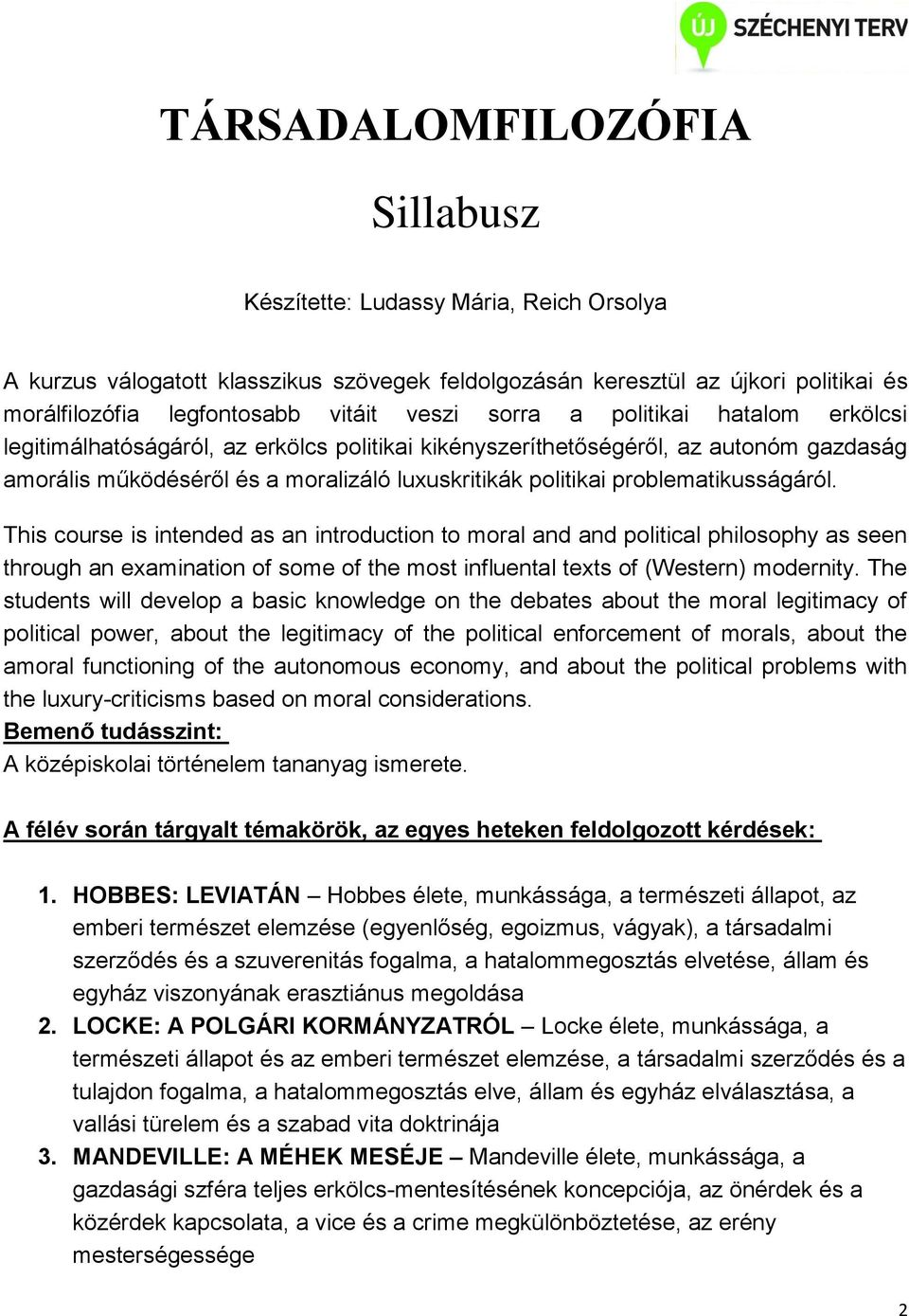 problematikusságáról. This course is intended as an introduction to moral and and political philosophy as seen through an examination of some of the most influental texts of (Western) modernity.
