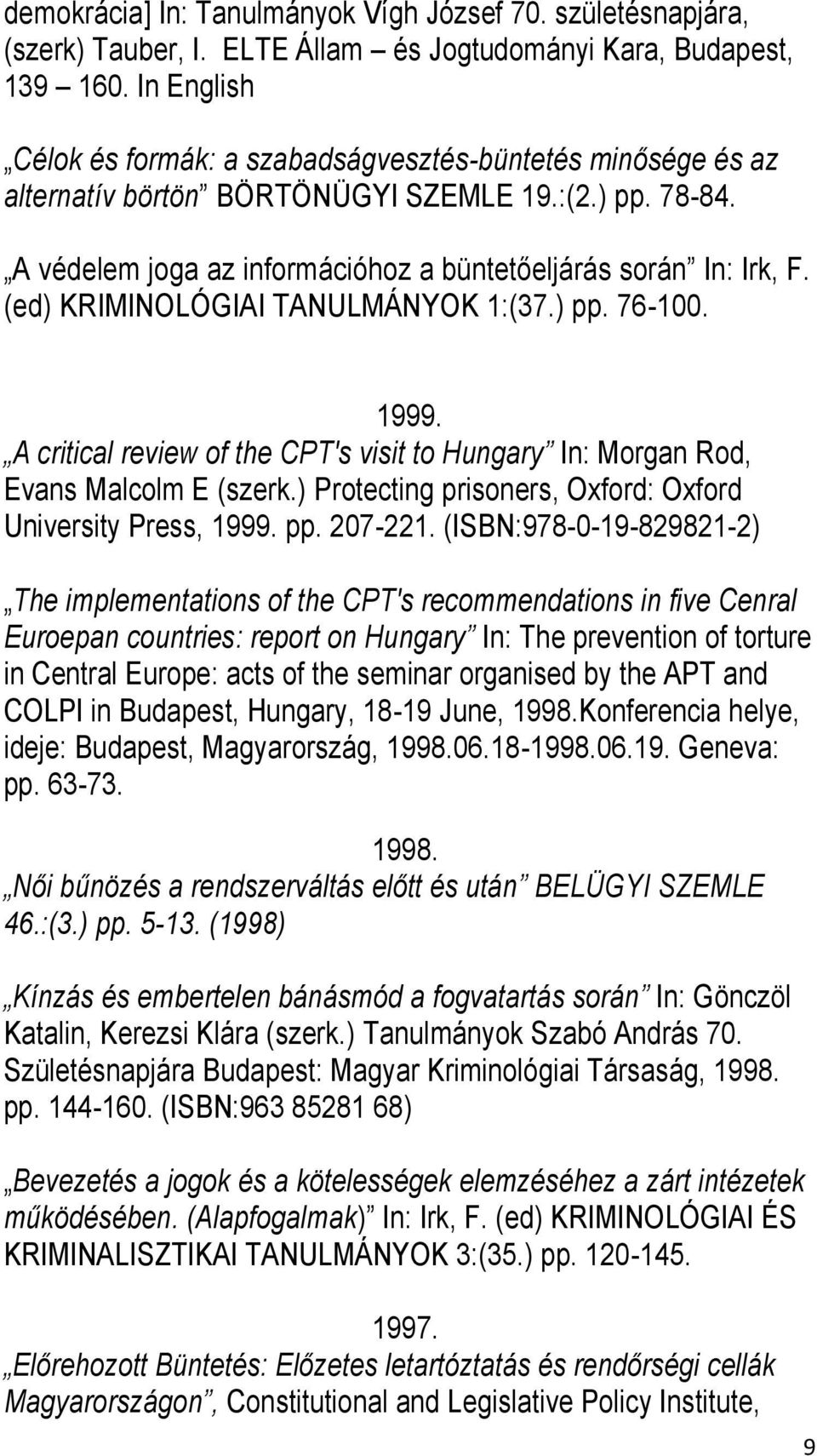 (ed) KRIMINOLÓGIAI TANULMÁNYOK 1:(37.) pp. 76-100. 1999. A critical review of the CPT's visit to Hungary In: Morgan Rod, Evans Malcolm E (szerk.