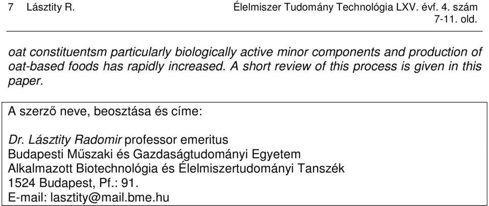 increased. A short review of this process is given in this paper. A szerzı neve, beosztása és címe: Dr.