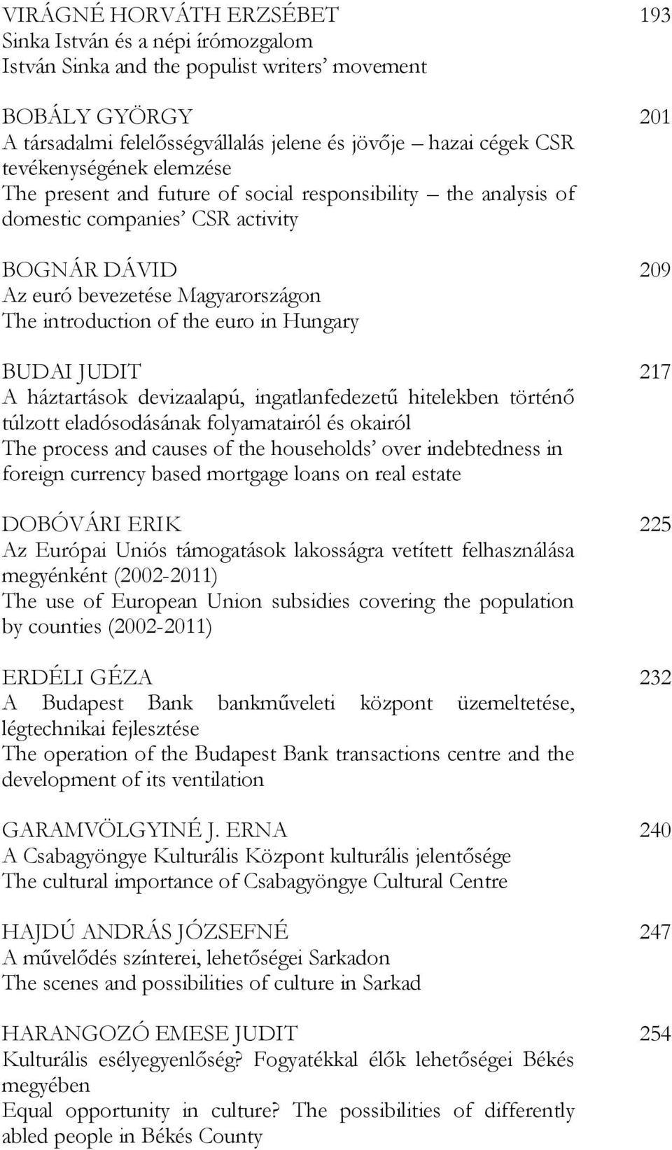 Hungary BUDAI JUDIT A háztartások devizaalapú, ingatlanfedezetű hitelekben történő túlzott eladósodásának folyamatairól és okairól The process and causes of the households over indebtedness in