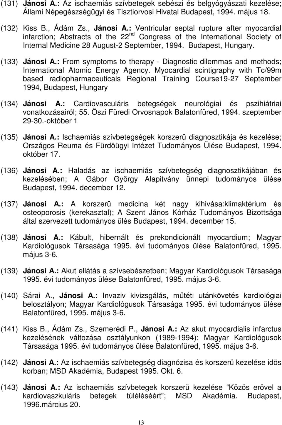 (133) Jánosi A.: From symptoms to therapy - Diagnostic dilemmas and methods; International Atomic Energy Agency.