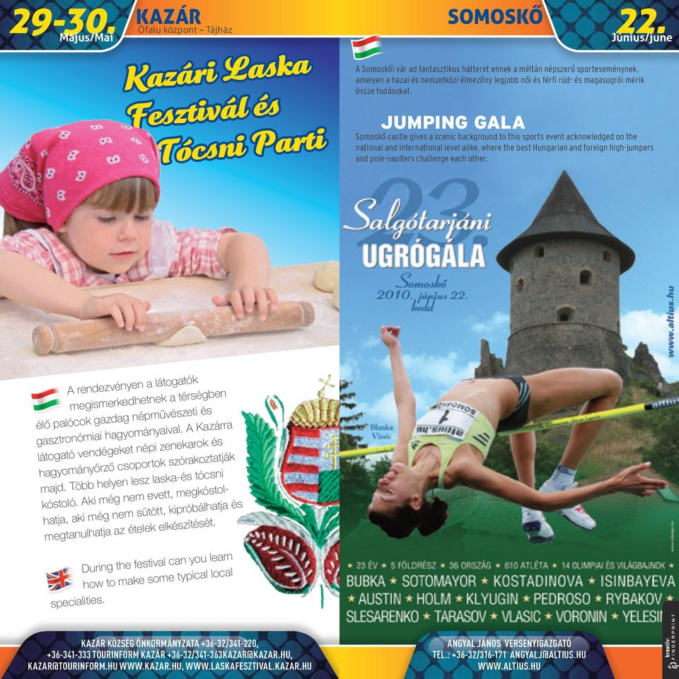 JUMPING GALA Somoskô castle gives a scenic background to this sports event acknowledged on the national and international level alike, where the best Hungarian and foreign high-jumpers and