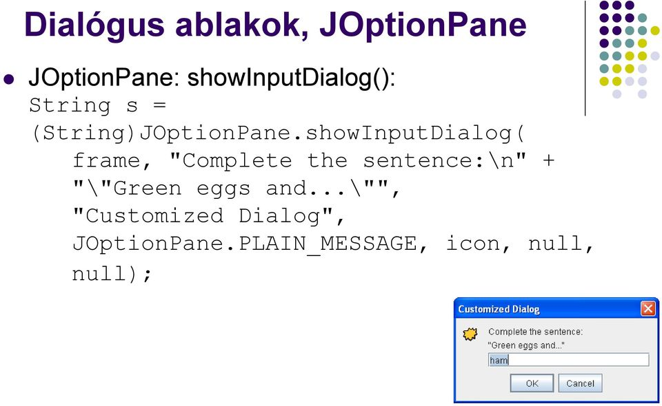 "showInputDialog( frame, ""Complete the sentence:\n"" +"