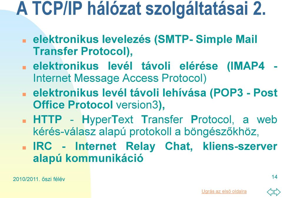 (IMAP4 - Internet Message Access Protocol) elektronikus levél távoli lehívása (POP3 - Post Office