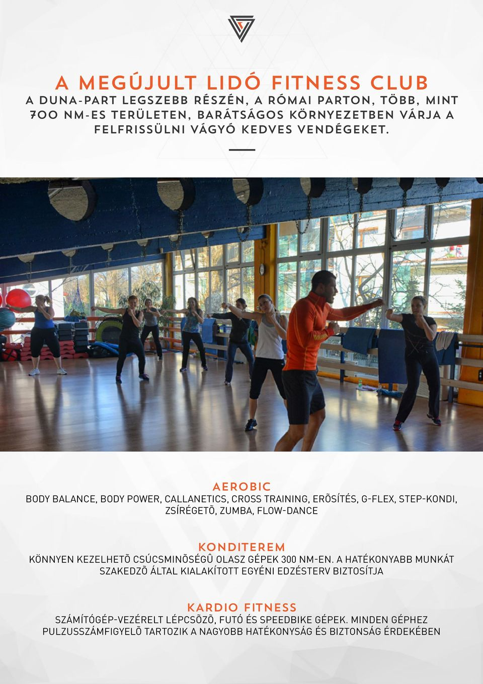 AEROBIC BODY BALANCE, BODY POWER, CALLANETICS, CROSS TRAINING, ERÕSÍTÉS, G-FLEX, STEP-KONDI, ZSÍRÉGETÕ, ZUMBA, FLOW-DANCE KONDITEREM KÖNNYEN