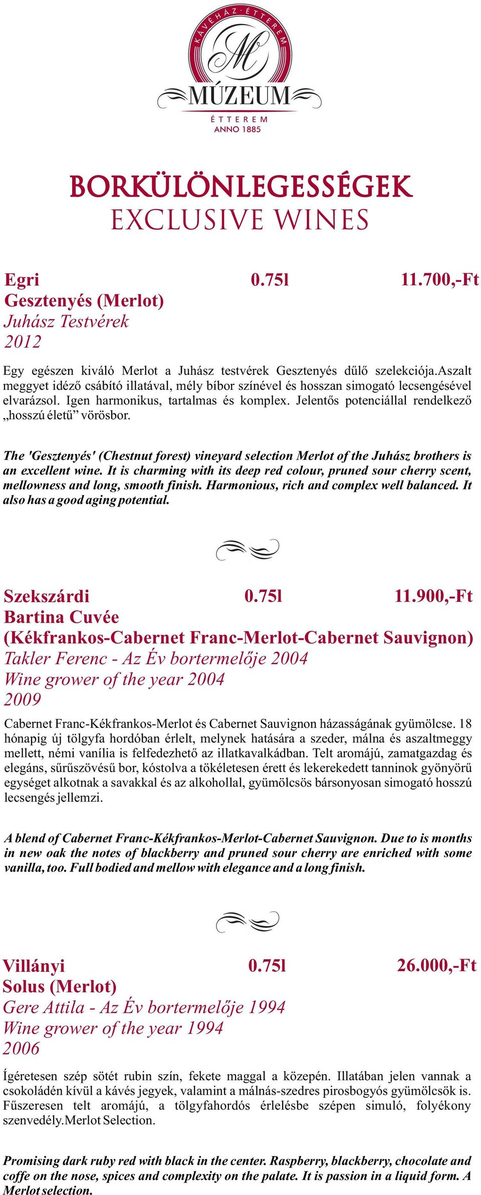 The 'Gesztenyés' (Chestnut forest) vineyard selection Merlot of the Juhász brothers is an excellent wine.