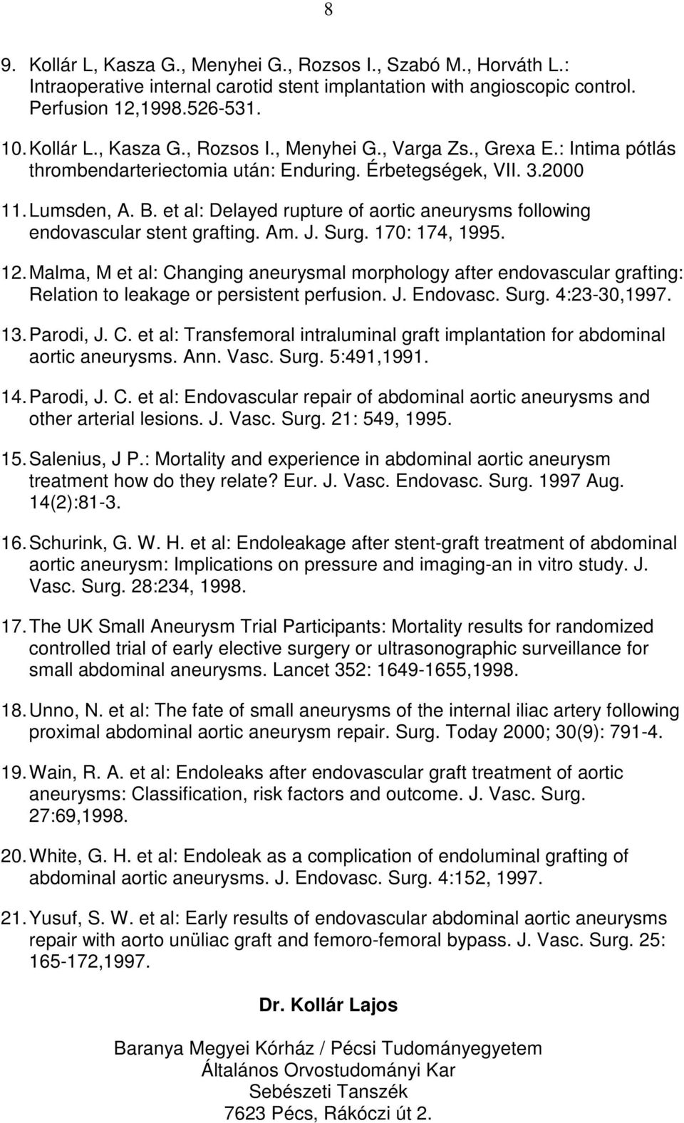 Surg. 170: 174, 1995. 12. Malma, M et al: Changing aneurysmal morphology after endovascular grafting: Relation to leakage or persistent perfusion. J. Endovasc. Surg. 4:23-30,1997. 13. Parodi, J. C. et al: Transfemoral intraluminal graft implantation for abdominal aortic aneurysms.