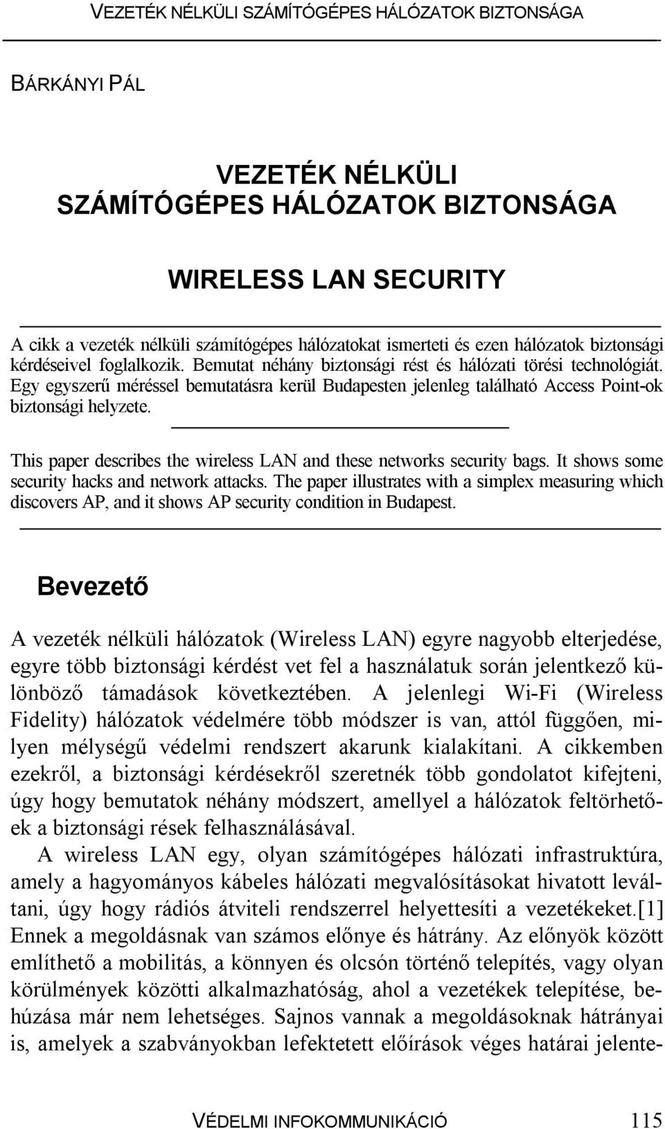 This paper describes the wireless LAN and these networks security bags. It shows some security hacks and network attacks.