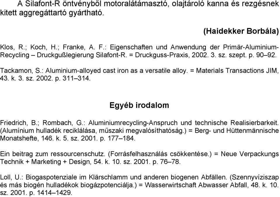 : Aluminium-alloyed cast iron as a versatile alloy. = Materials Transactions JIM, 43. k. 3. sz. 2002. p. 311 314. Egyéb irodalom Friedrich, B.; Rombach, G.