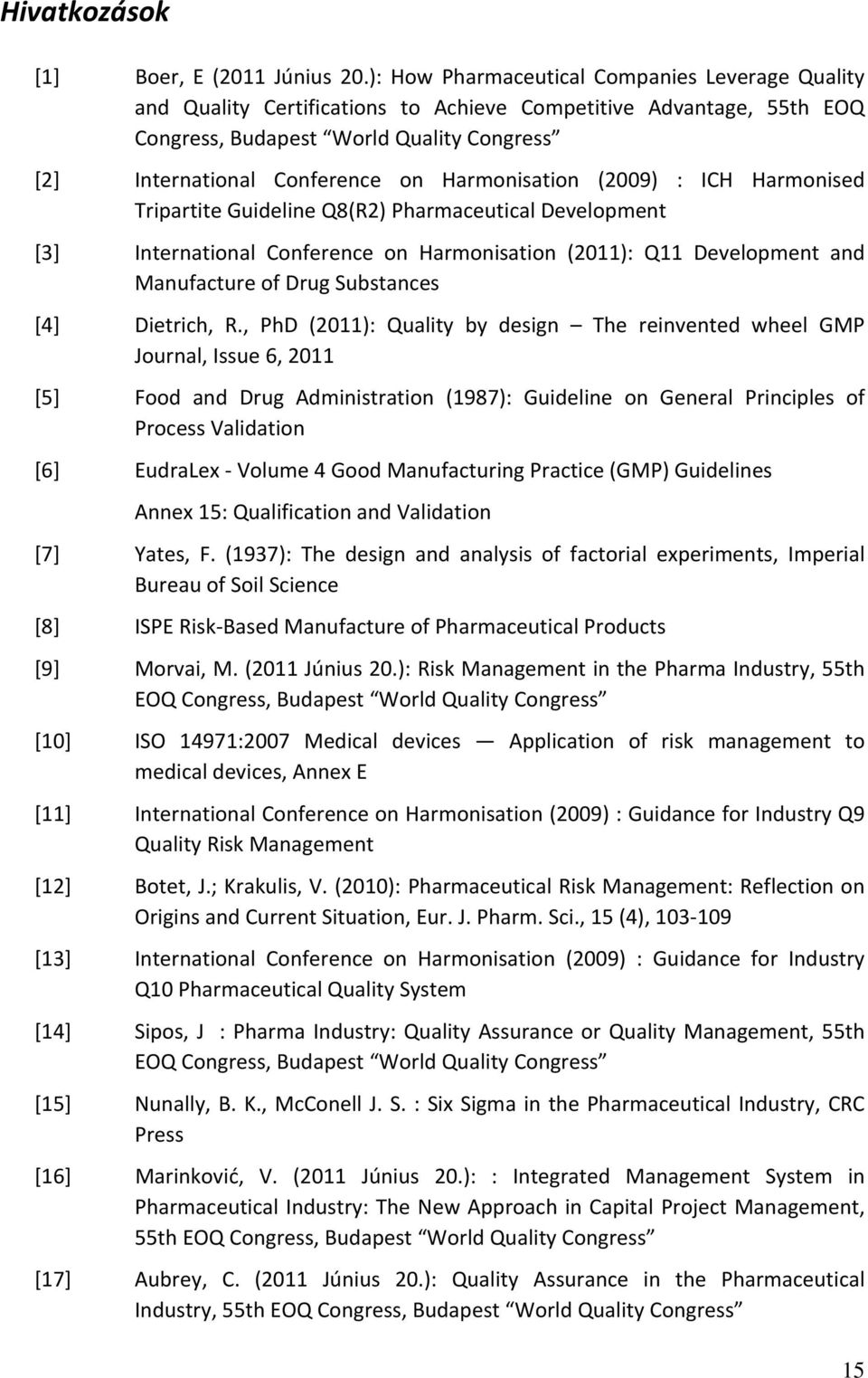 Harmonisation (2009) : ICH Harmonised Tripartite Guideline Q8(R2) Pharmaceutical Development [3] International Conference on Harmonisation (2011): Q11 Development and Manufacture of Drug Substances