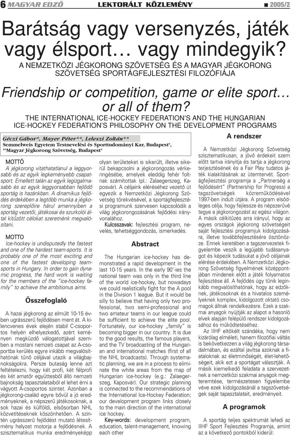 THE INTERNATIONAL ICE-HOCKEY FEDERATION S AND THE HUNGARIAN ICE-HOCKEY FEDERATION S PHILOSOPHY ON THE DEVELOPMENT PROGRAMS Géczi Gábor*, Mayer Péter**, Leleszi Zoltán** Semmelweis Egyetem