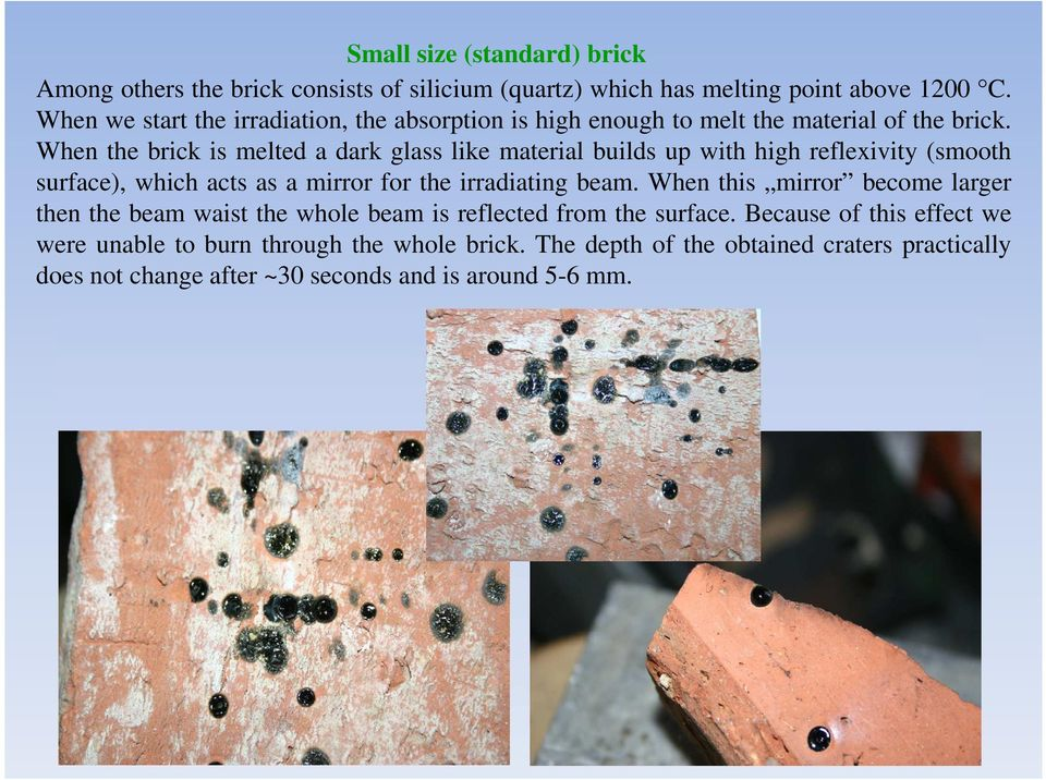 When the brick is melted a dark glass like material builds up with high reflexivity (smooth surface), which acts as a mirror for the irradiating beam.