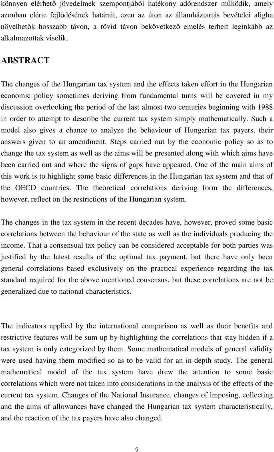 ABSTRACT The changes of the Hungarian tax system and the effects taken effort in the Hungarian economic policy sometimes deriving from fundamental turns will be covered in my discussion overlooking