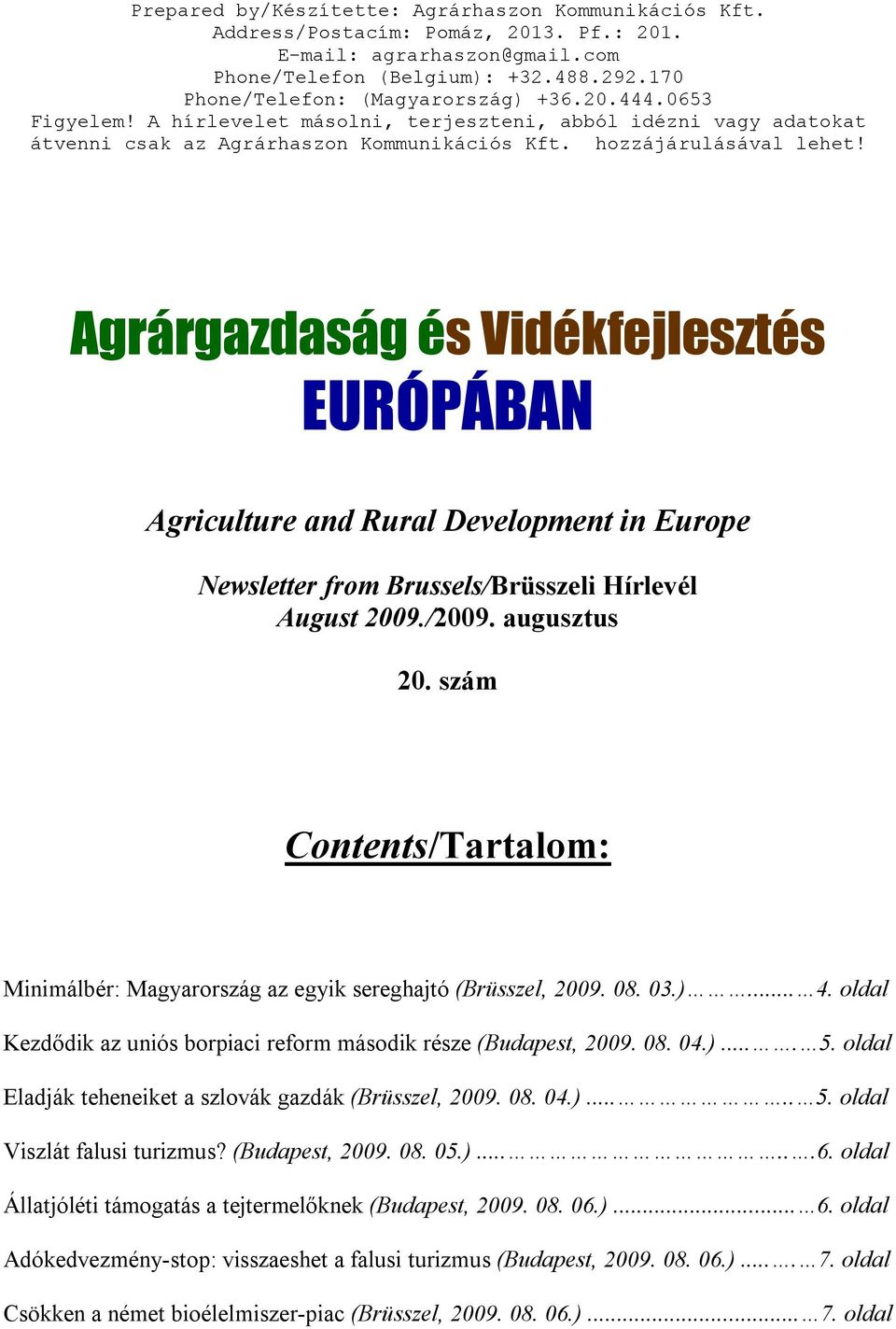 Agrárgazdaság és Vidékfejlesztés EURÓPÁBAN Agriculture and Rural Development in Europe Newsletter from Brussels/Brüsszeli Hírlevél August 2009./2009. augusztus 20.