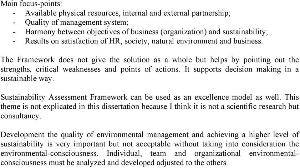 The Framework does not give the solution as a whole but helps by pointing out the strengths, critical weaknesses and points of actions. It supports decision making in a sustainable way.