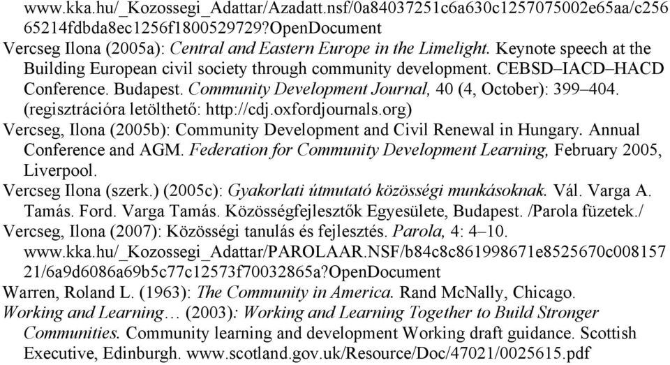 (regisztrációra letölthető: http://cdj.oxfordjournals.org) Vercseg, Ilona (2005b): Community Development and Civil Renewal in Hungary. Annual Conference and AGM.