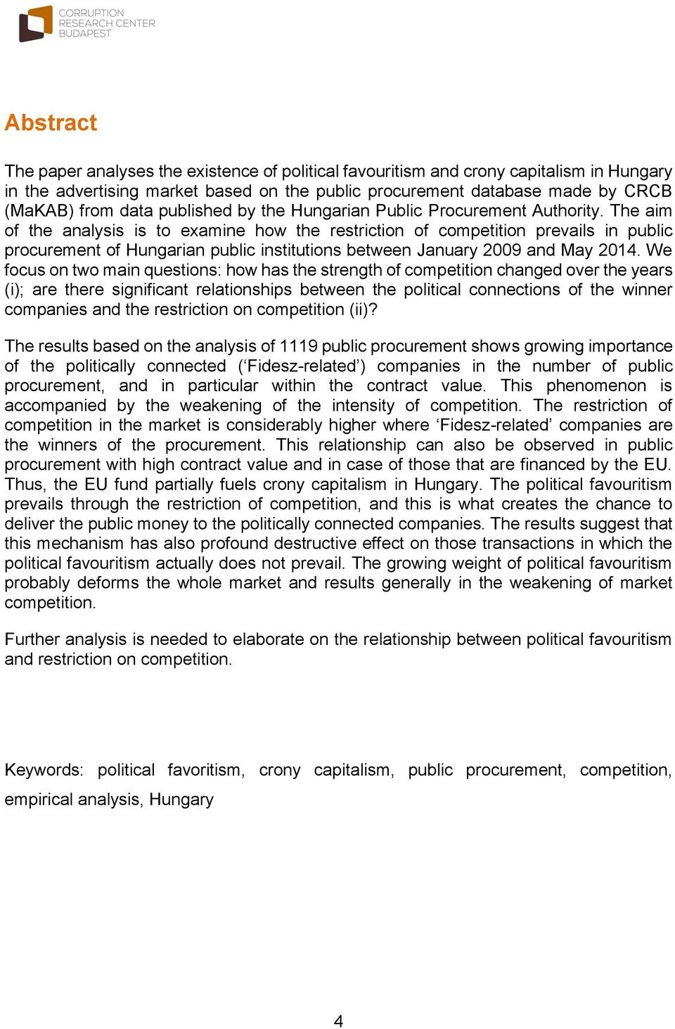 The aim of the analysis is to examine how the restriction of competition prevails in public procurement of Hungarian public institutions between January 2009 and May 2014.