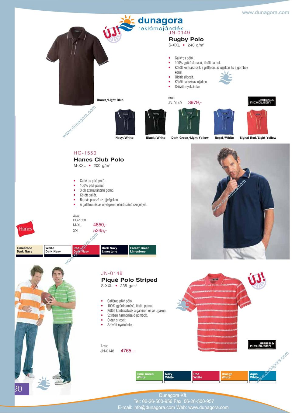 Brown/Light Blue JN-0149 3979,- / Black/ Dark Green/Light Yellow Royal/ Signal Red/Light Yellow HG-1550 Hanes Club Polo M-XXL 200 g/m 2 100% piké pamut.