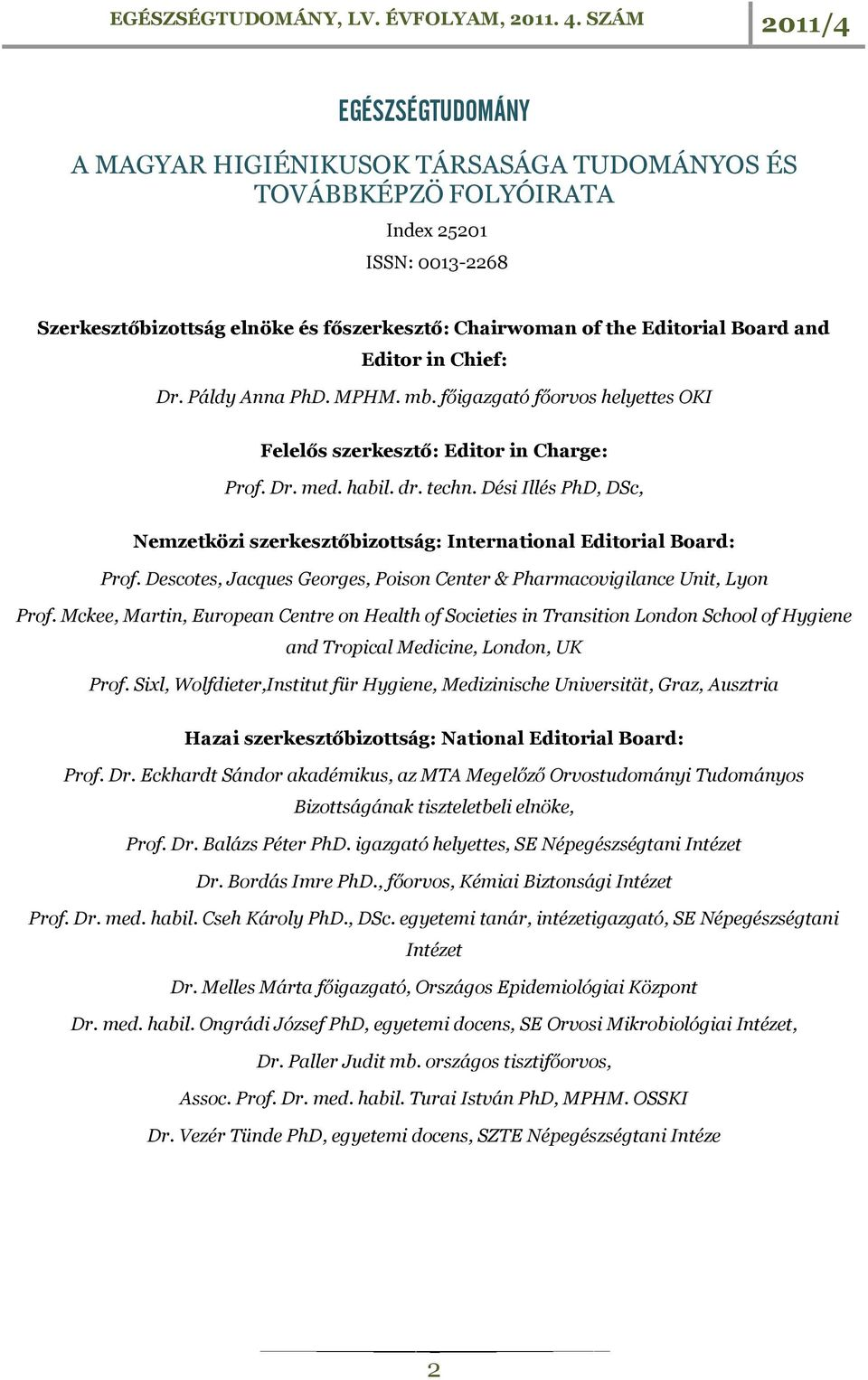 Dési Illés PhD, DSc, Nemzetközi szerkesztőbizottság: International Editorial Board: Prof. Descotes, Jacques Georges, Poison Center & Pharmacovigilance Unit, Lyon Prof.
