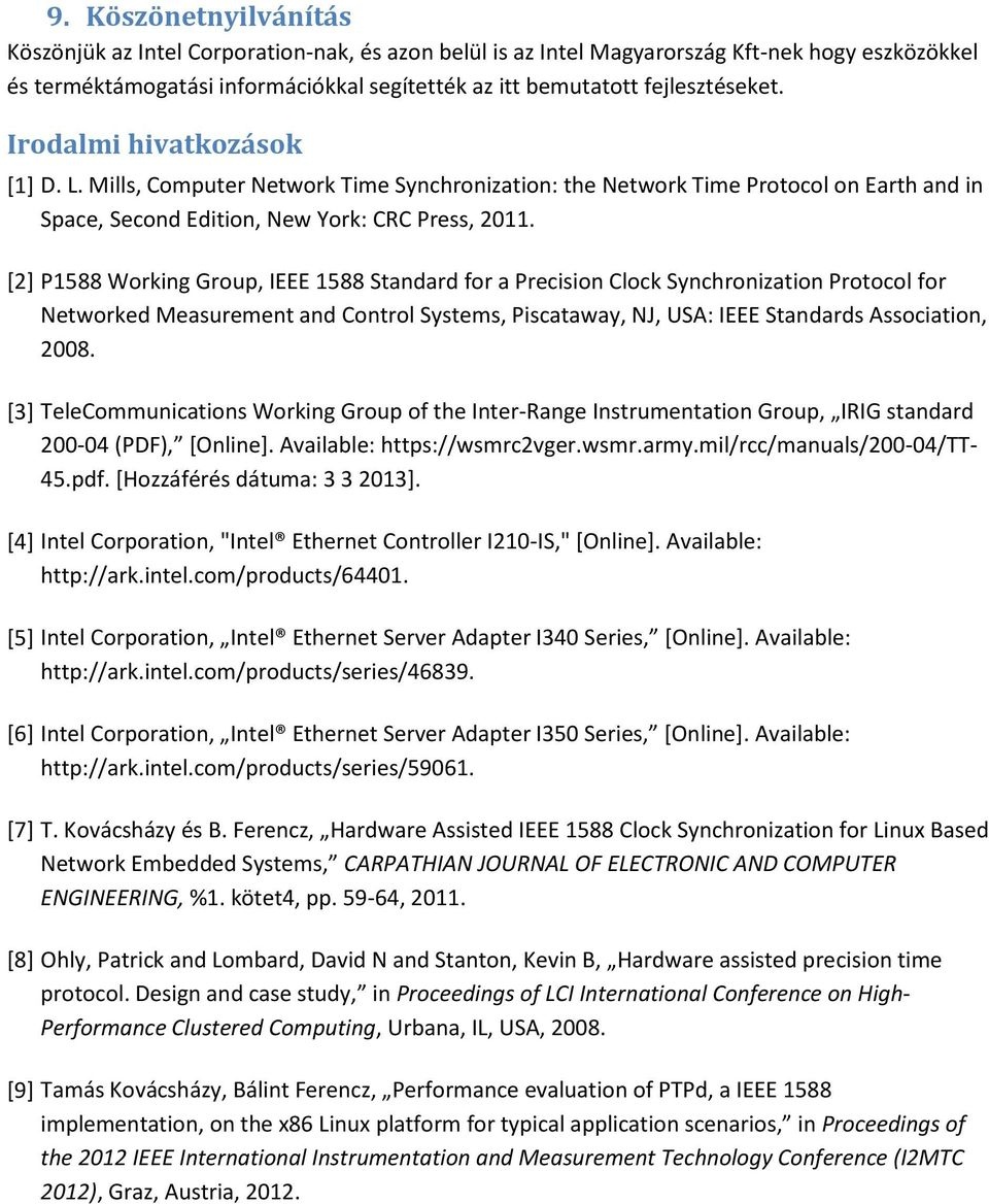 [2] P1588 Working Group, IEEE 1588 Standard for a Precision Clock Synchronization Protocol for Networked Measurement and Control Systems, Piscataway, NJ, USA: IEEE Standards Association, 2008.