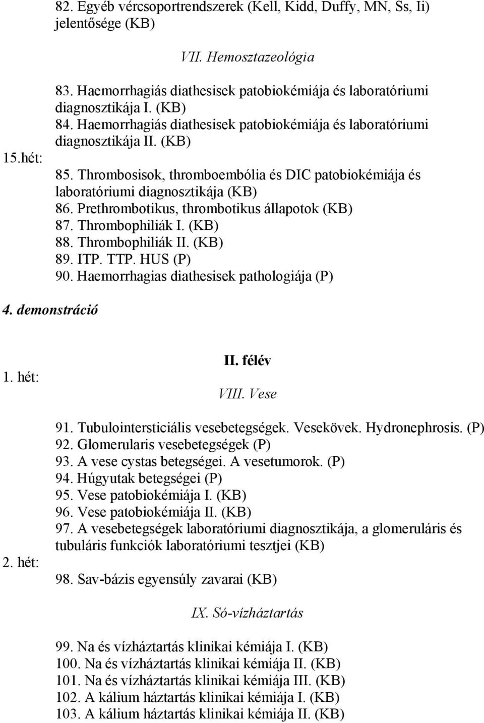 Prethrombotikus, thrombotikus állapotok (KB) 87. Thrombophiliák I. (KB) 88. Thrombophiliák II. (KB) 89. ITP. TTP. HUS (P) 90. Haemorrhagias diathesisek pathologiája (P) 4. demonstráció 1. hét: 2.