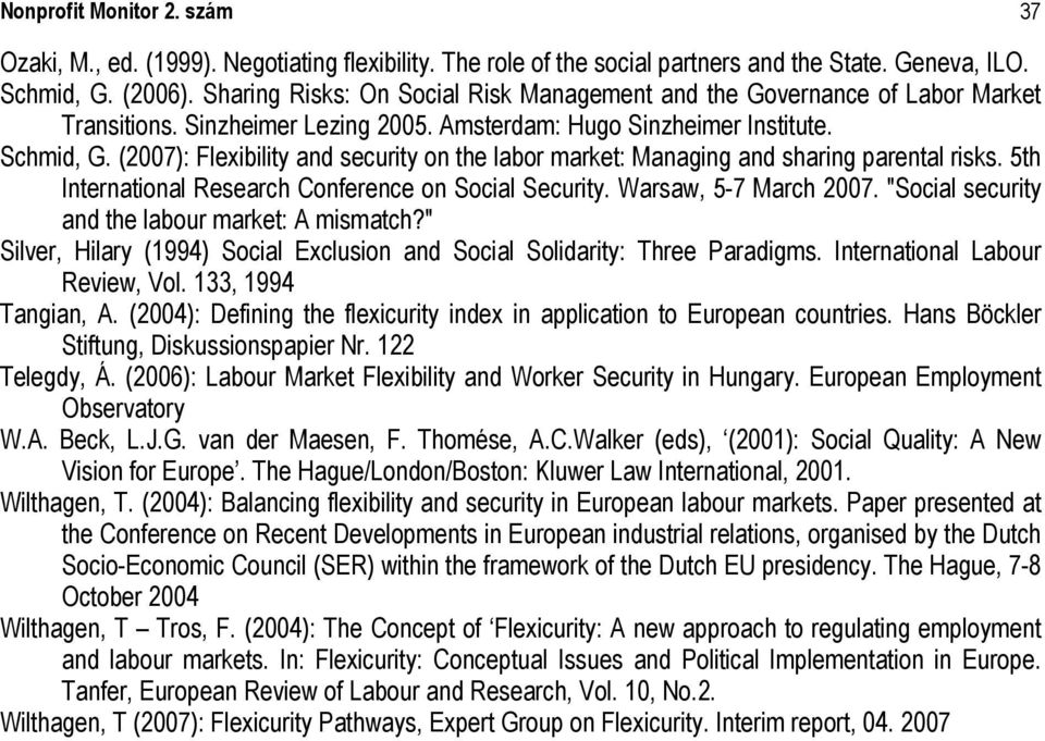 (2007): Flexibility and security on the labor market: Managing and sharing parental risks. 5th International Research Conference on Social Security. Warsaw, 5-7 March 2007.