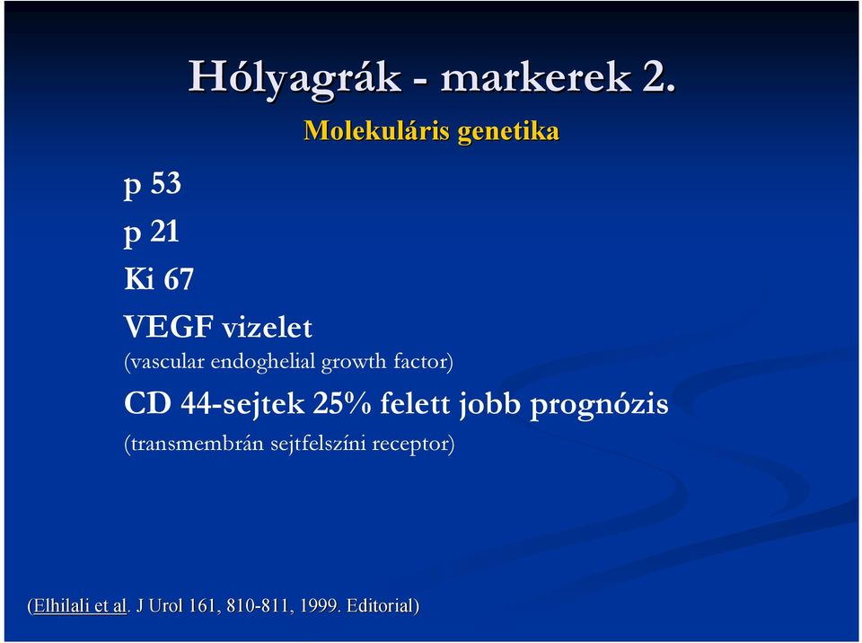endoghelial growth factor) CD 44-sejtek 25% felett jobb